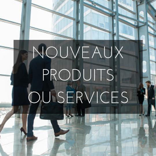 NOUVEAUX PRODUITS OU SERVICES